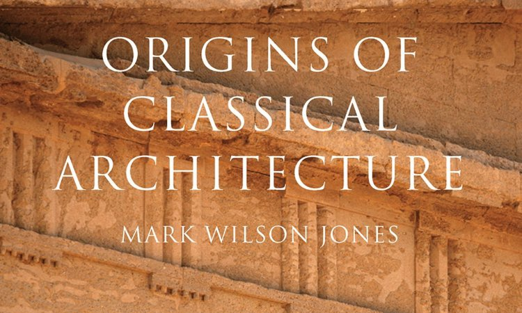 Image of Origins of Classical Architecture with Mark Wilson Jones